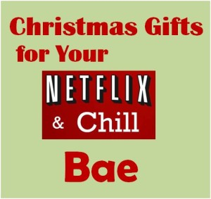Christmas Gift Ideas for Your Netflix and Chill Bae